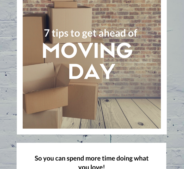 7 Tips to get ahead of moving day – so you can spend more time doing what you love!