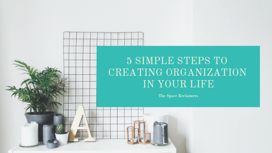 5 Simple Steps To Creating Organization In Your Life