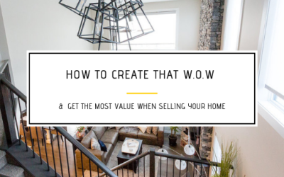 How to create that W.O.W & Get The Most Value When Selling Your Home
