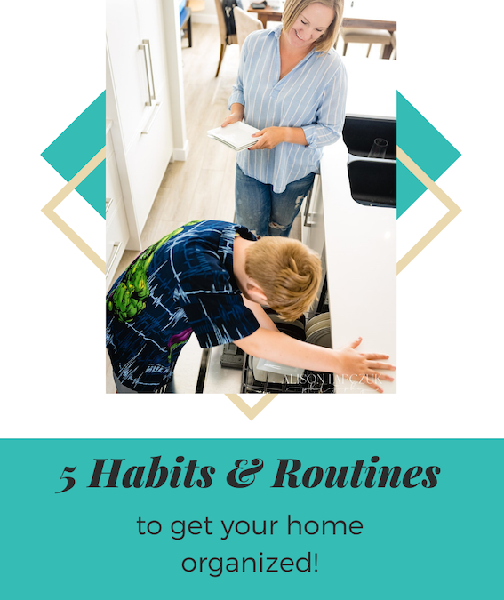 5 Habits & Routines to get your home organized